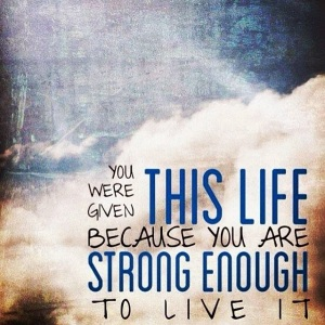 You-Were-Given-This-Life-Because-You-Are-Strong-Enough-To-Live-It