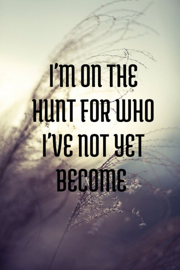 on-the-hunt-for-who-ivenot-become-motivational-quotes-sayings-pictures-600x900