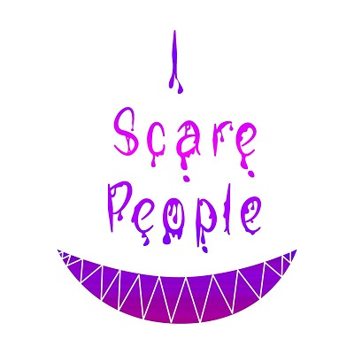 I Scare People