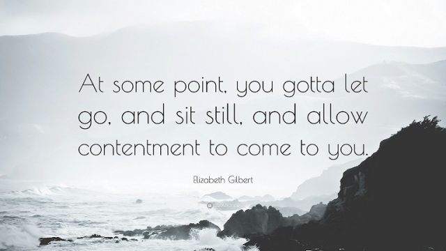 Elizabeth-Gilbert-Quote-At-some-point-you-gotta-let-go-and-sit
